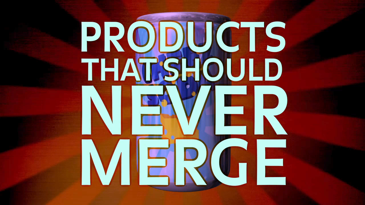 PRODUCTS THAT SHOULD NEVER MERGE.