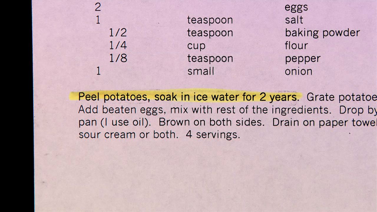 Recipe for potato pancakes. Soak for two years? ""