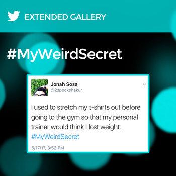 Hashtag Gallery: #MyWeirdSecret