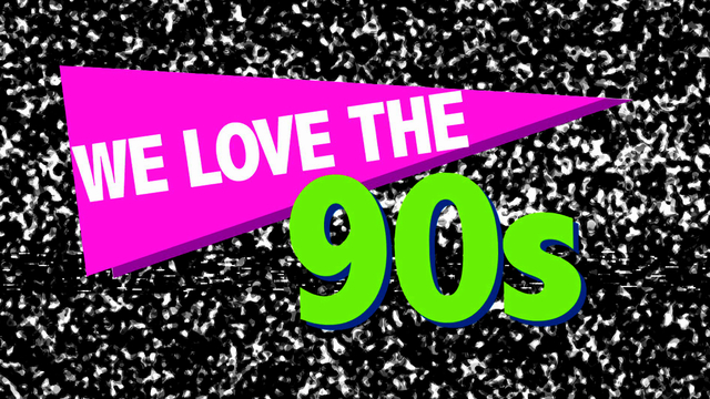 We Love the '90s!