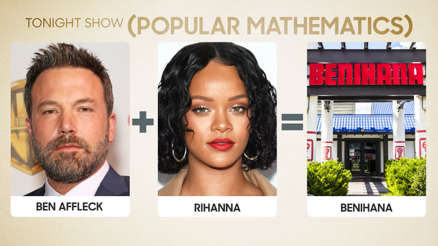 Popular Mathematics: Ben Affleck + Rihanna = Benihana