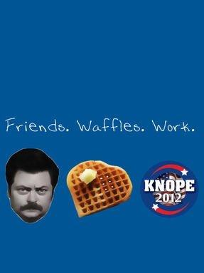 Friends. Waffles. Work.