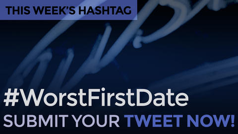This Week's Hashtag Is: #WorstFirstDate - Submit Your Tweet Now!