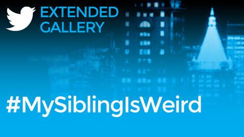 Hashtag Gallery: #MySiblingIsWeird