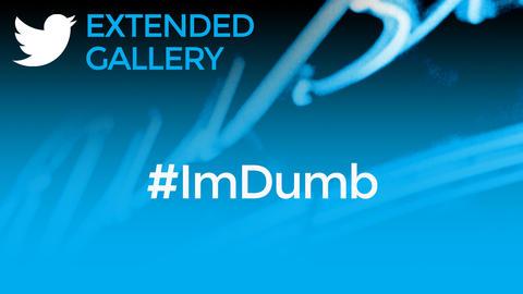 Hashtag Gallery: #ImDumb