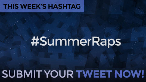 This Week's Hashtag Is: #SummerRaps - Submit Your Tweet Now!