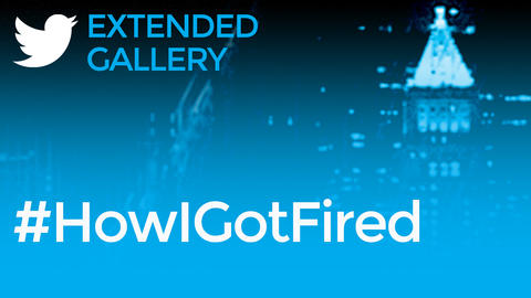 Hashtag Gallery: #HowIGotFired