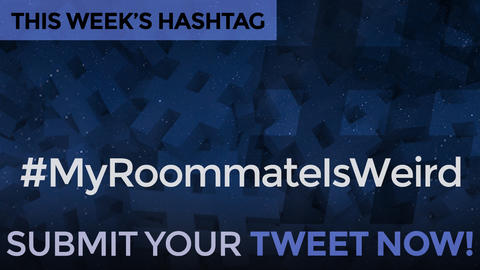 This Week's Hashtag Is: #MyRoommateIsWeird - Submit Your Tweet Now!