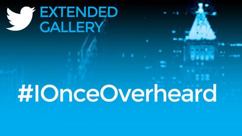 Hashtag Gallery: #IOnceOverheard