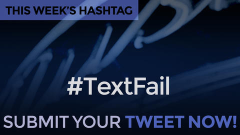 This Week's Hashtag Is: #TextFail - Submit Your Tweet Now!