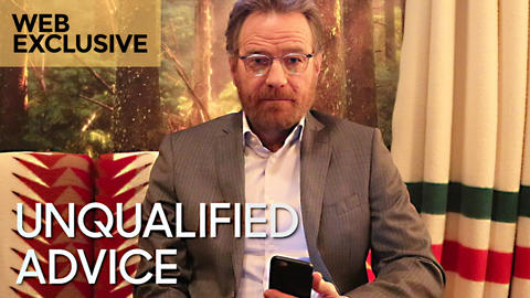 Unqualified Advice: Bryan Cranston