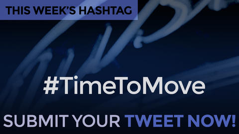 This Week's Hashtag Is: #TimeToMove - Submit Your Tweet Now!