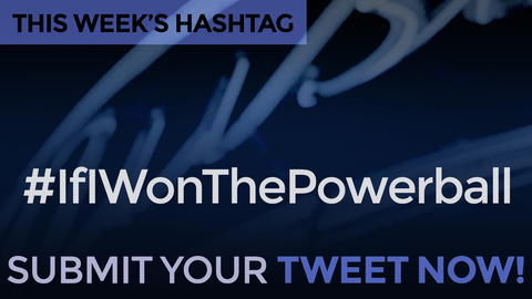 This Week's Hashtag Is: #IfIWonThePowerball - Submit Your Tweet Now!