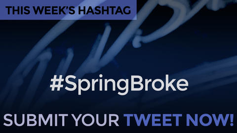 This Week's Hashtag Is: #SpringBroke - Submit Your Tweet Now!