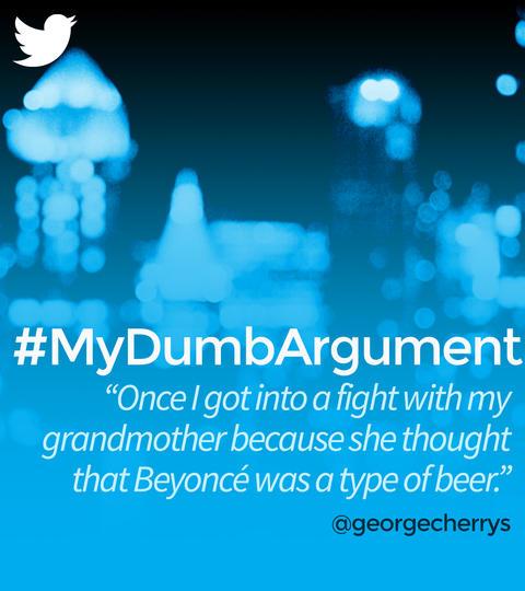 Hashtags: #MyDumbArgument