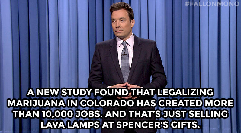 A new study found that legalizing marijuana in Colorado has created more than ten thousand jobs. And that's just selling lava lamps at Spencer's Gifts.