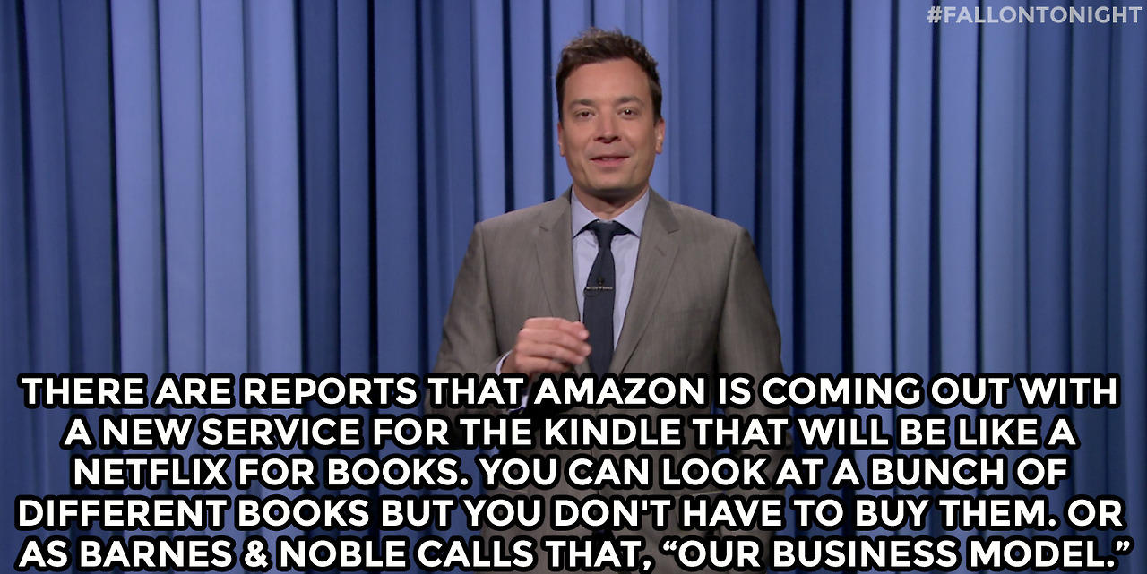 "There are reports that Amazon is coming out with a new service for the Kindle that will be like a Netflix for books. You can look at a bunch of different books but you don't have to buy them.  Or as Barnes & Noble calls that, ""Our business model."""